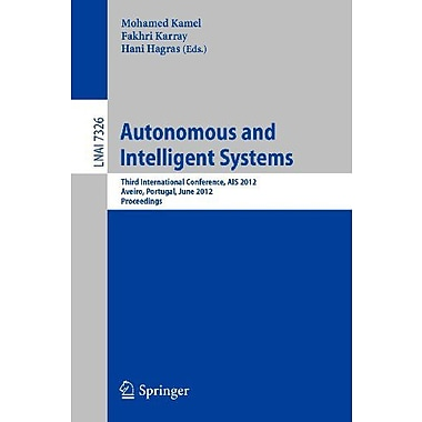 Autonomous and Intelligent Systems: Third International Conference, AIS 2012, Aviero, Portugal, June , Used Book (9783642313677)
