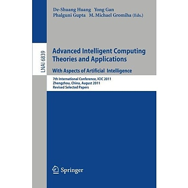 Advanced Intelligent Computing Theories and Applications: 7th International Conference, ICIC 2011, Zhe, New Book (9783642259432)