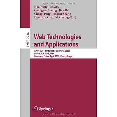 Web Technologies and Applications: APWeb 2012 International Workshops: SenDe, IDP, IEKB, MBC, Kunming,, New Book (9783642294259)