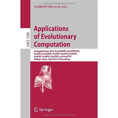 Applications of Evolutionary Computation: EvoApplications 2012: EvoCOMNET, EvoCOMPLEX, EvoFIN, EvoGAME, New Book (9783642291777)