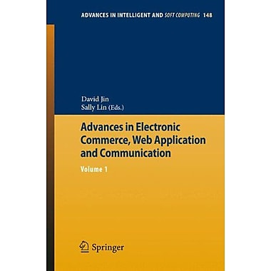 Advances in Electronic Commerce, Web Application and Communication: Volume 1(Advances in Intelligent (9783642286544)