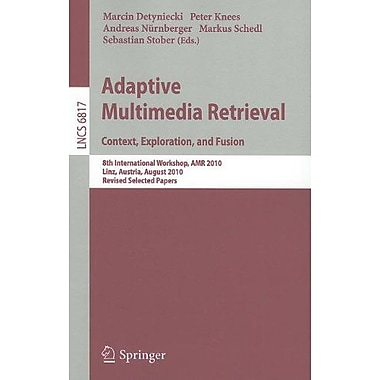 Adaptive Multimedia Retrieval. Context, Exploration and Fusion: 8th International Workshop, AMR 2010,, Used Book (9783642271687)