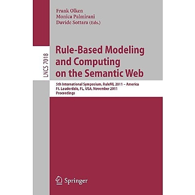 Rule - Based Modeling and Computing on the Semantic Web: 5th International Symposium, RuleML 2011 - A (9783642249075)