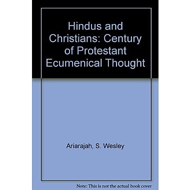 Hindus And Christians. A Century of Protestant Ecumenical Thought. (Currents of Encounter 5), Used Book (9789051832600)