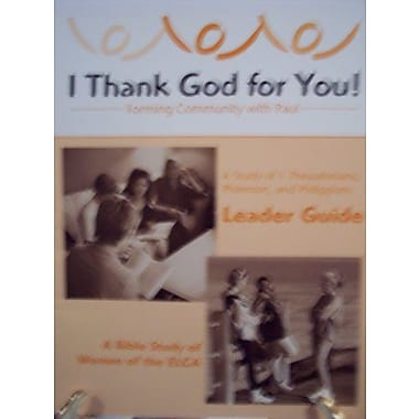 I Thank God for You! Forming Community with Paul: A Study of 1 Thessalonians, Philemon and Phillipian (9786000169466)