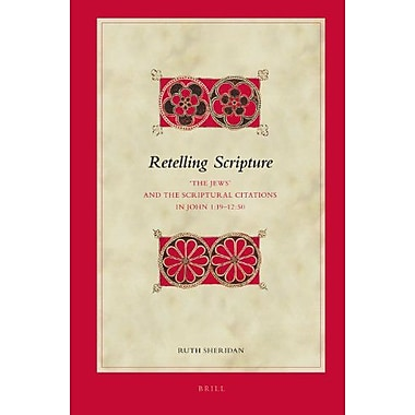 Retelling Scripture: The Jews and the Scriptural Citations in John 1:19-12:15(Biblical Interpretation , New Book (9789004214422)