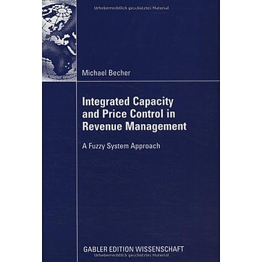 Integrated Capacity and Price Control in Revenue Management: A Fuzzy System Approach, New Book (9783835009868)
