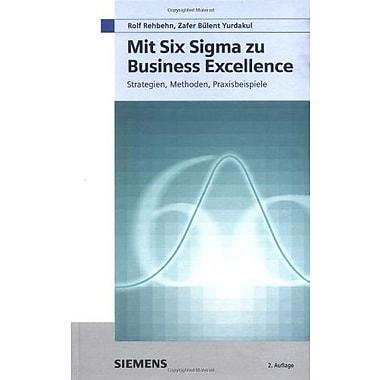 Mit Six Sigma Zu Business Excellence: Strategien, Methoden, Praxisbeispiele (German Edition), Used Book (9783895782619)