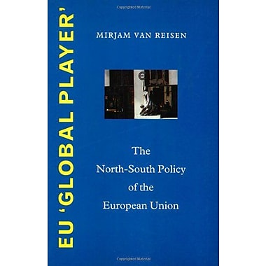 EU 'Global Player': The North-South Policy of the European Union, Used Book (9789057270352)