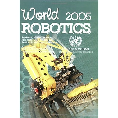 World Robotics: Statistics, Market Analysis, Case Studies and Profitability of Robot Investment, 2005, New Book (9789211011005)