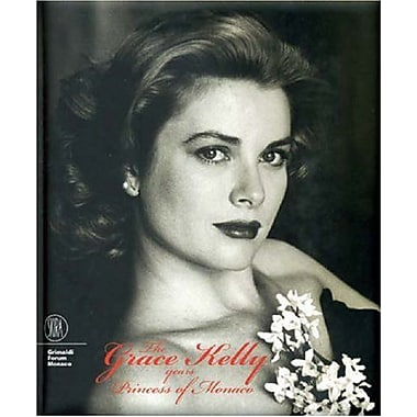 The Grace Kelly Years: Princess of Monaco, New Book (9788861303430)