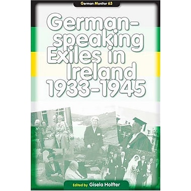 German-Speaking Exiles in Ireland, 1933-1945 (German Monitor 63), New Book (9789042020337)