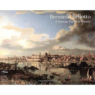 Bernardo Bellotto: A Venetian Painter in Warsaw, New Book (9788874391233)