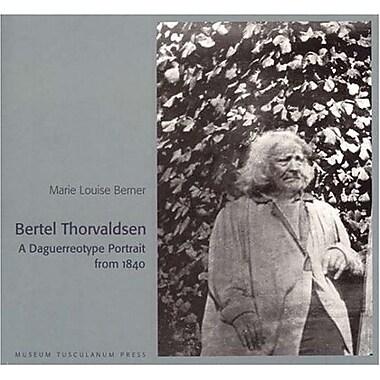 Bertel Thorvaldsen: A Daguerreotype Portrait from 1840, New Book (9788772899114)