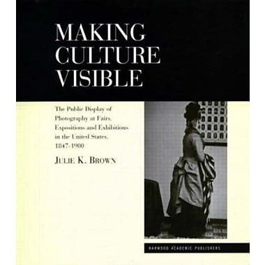 Making Culture Visible: Photography and its Display at Industrial Fairs, International Exhibitions and, New Book (9789058231390)