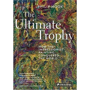 The Ultimate Trophy: How the Impressionist Painting Conquered the World, Used Book (9783791350578)