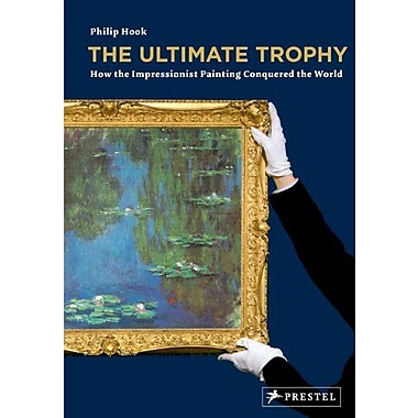 The Ultimate Trophy: How the Impressionist Painting Conquered the World (9783791339719)