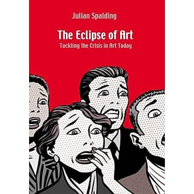 The Eclipse of Art: Tackling the Crisis in Art Today, New Book (9783791328812)