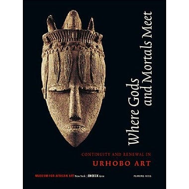 Where Gods And Mortals Meet: Continuity and Renewal in Urhobo Art (9789053495063)