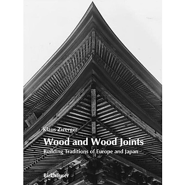 Wood and Wood Joints: Building Traditions of Europe and Japan, New Book (9783764354831)