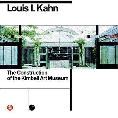 Louis I. Kahn: The Construction of the Kimbell Art Museum, New Book (9788881184712)