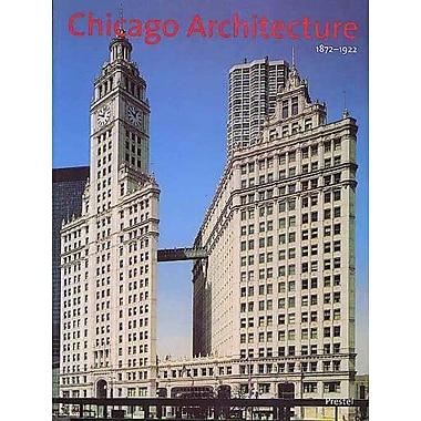 Chicago Architecture, 1872-1922: Birth of a Metropolis (9783791323442)