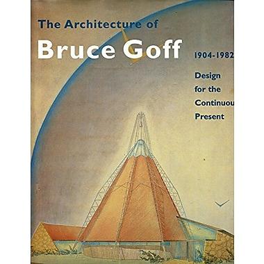 The Architecture of Bruce Goff 1904-1982: Design for the Continuous Present (Architecture & Design) (9783791314532)