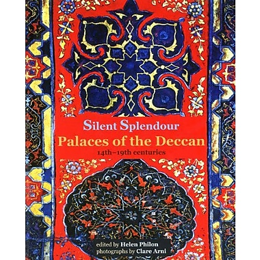 Silent Splendour: Palaces of the Deccan, 14th-19th Centuries (9788185026961)