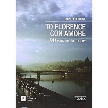 To Florence con Amore. 90 Ways to Love the City, New Book (9788890243486)