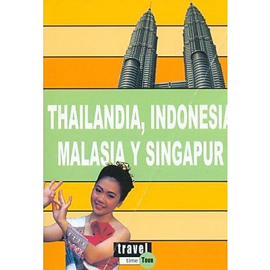 Thailandia, Indonesia, Malasia Y Singapur/ Thailand, Indonesia, Malaysia And Singapore(Travel Time To (9788496519084)