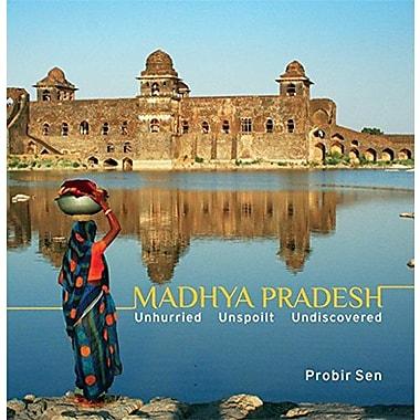 Madhya Pradesh: Unhurried, Unspoilt, Undiscovered, New Book (9788183281515)