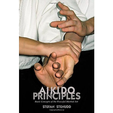 Aikido Principles: Basic Concepts of the Peaceful Martial Art, New Book (9789178940172)