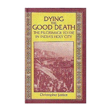 Dying the Good Death: The Pilgrimage to Die in India's Holy City (9788170305576)