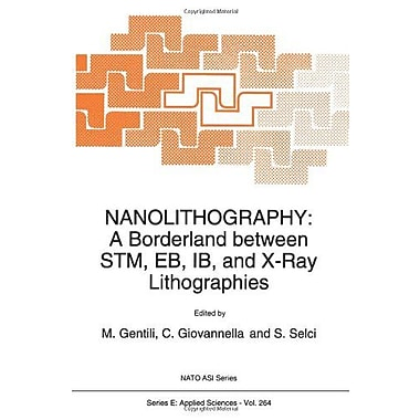 Nanolithography: A Borderland between STM, EB, IB, and X-Ray Lithographies (Nato Science Series E:), New Book (9789048143887)