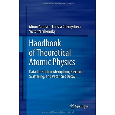 Hand of Theoretical Atomic Physics: Data for Photon Absorption, Electron Scattering, and Vacancies Decay, Used (9783642247514)