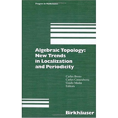 Algebraic Topology: Trends in Localization and Periodicity: Barcelona Conference on Algebraic Top (9783764353339)