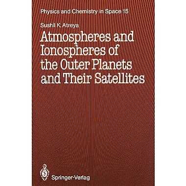 Atmospheres and Ionospheres of the Outer Planets and Their Satellites (Physics and Chemistry in Space), Used Book(9783642713965)