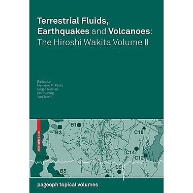 Terrestrial Fluids, Earthquakes and Volcanoes: the Hiroshi Wakita Volume II (Pageoph Topical Volumes) (9783764387198)