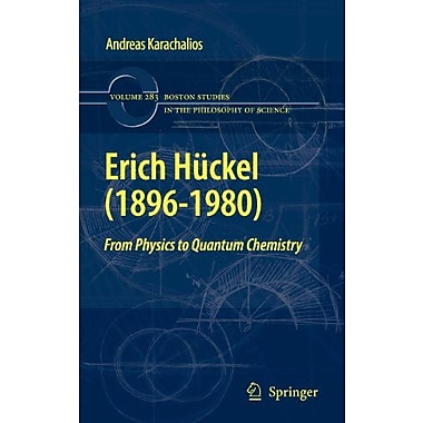 Erich Huckel(1896-1980): From Physics to Quantum Chemistry(Boston Studies in the Philosophy and Histo, Used Book (9789048135592)