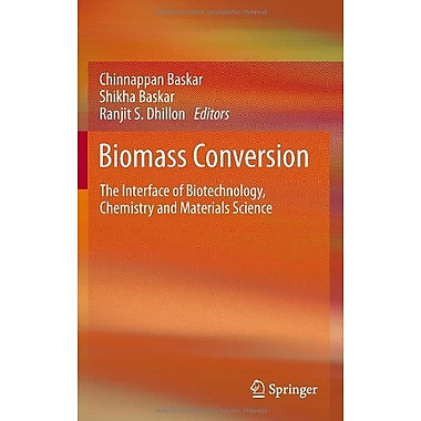 Biomass Conversion: The Interface of Biotechnology, Chemistry and Materials Science (9783642284175)