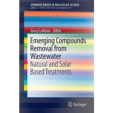 Emerging Compounds Removal from Wastewater: Natural and Solar Based Treatments(SpringerBriefs in Mole, Used Book (9789400739154)