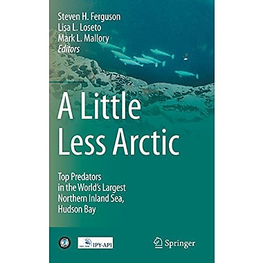 A Little Less Arctic: Top Predators in the World's Largest Northern Inland Sea, Hudson Bay, Used Book (9789048191208)