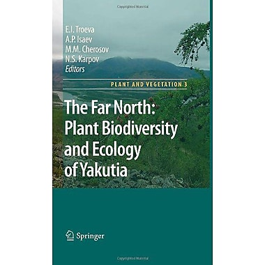 The Far North:: Plant Biodiversity and Ecology of Yakutia (Plant and Vegetation) (9789048137732)