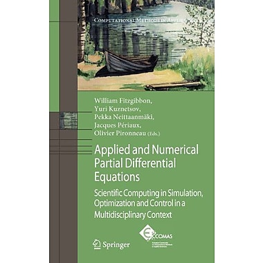 Applied and Numerical Partial Differential Equations: Scientific Computing in Simulation, Optimization, New Book (9789048132386)