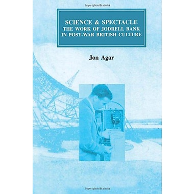 Science and Spectacle: The Work of Jodrell Bank in Postwar British Culture(Routledge Studies in the Hi, New Book (9789057022586)