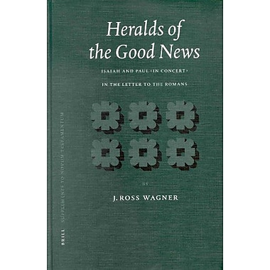 Heralds of the Good News: Isaiah and Paul, in Concert, in the Letter to the Romans(Supplements to Nov, Used Book (9789004116917)