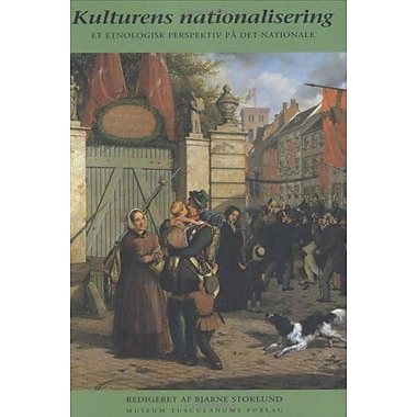 Kulturens Nationalisering: Et Etnologisk Perspektiv Pa Det Nationale, New Book (9788772895413)