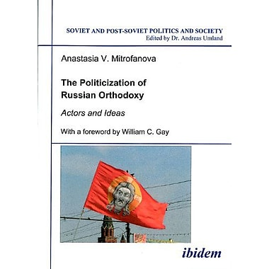 The Politicization of Russian Orthodoxy: Actors and Ideas(Soviet and Post-Soviet Politics and Society, Used Book (9783898214810)