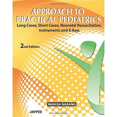 Approach to Practical Pediatrics: Long Cases, Short Cases, Neonatal Resuscitation, Instruments and X- (9789350250938)