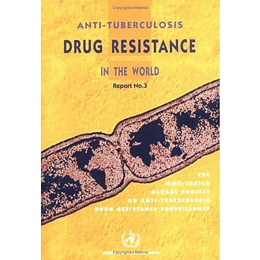 Anti-Tuberculosis Drug Resistance in the World: Report No. 3 Prevalence and Trends(The WHO/IUATLD Glo (9789241562850)